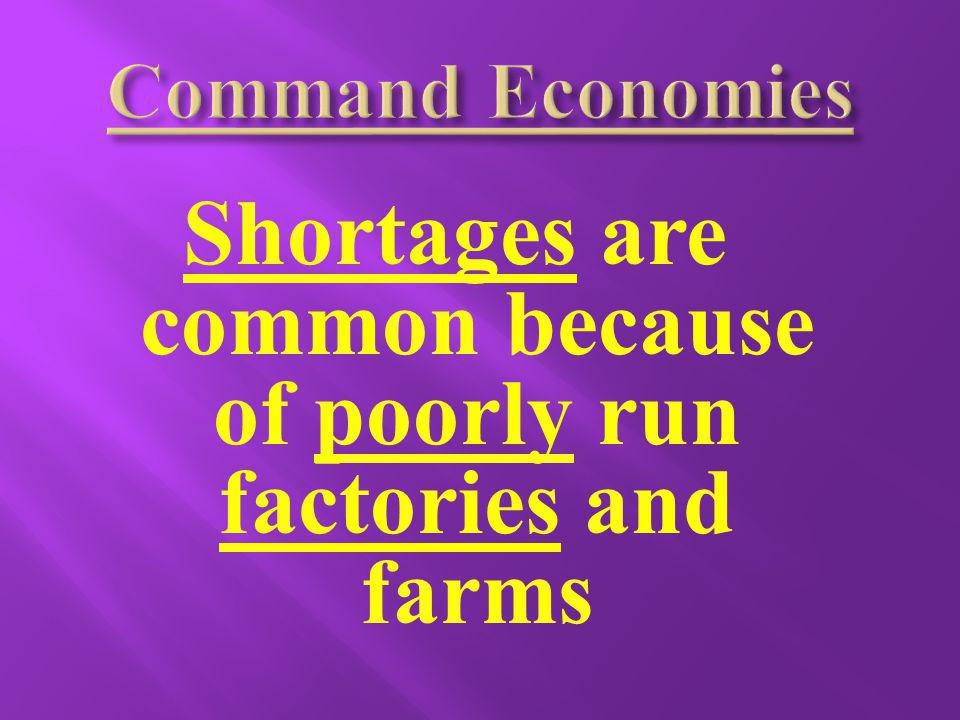 Shortages are common because of poorly run factories and farms