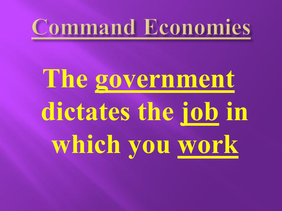 The government dictates the job in which you work
