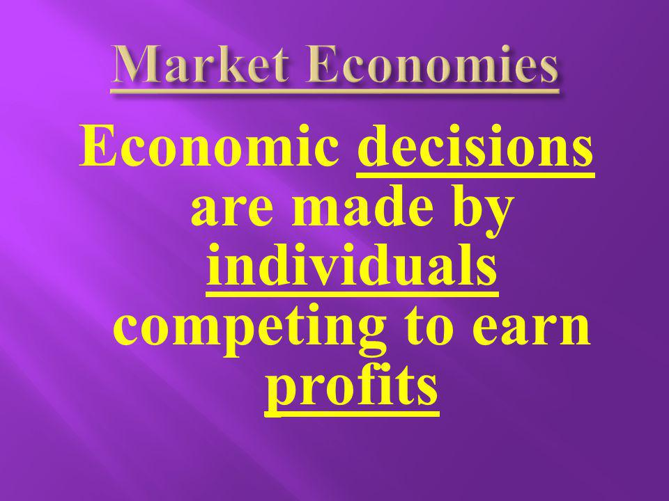 Economic decisions are made by individuals competing to earn profits