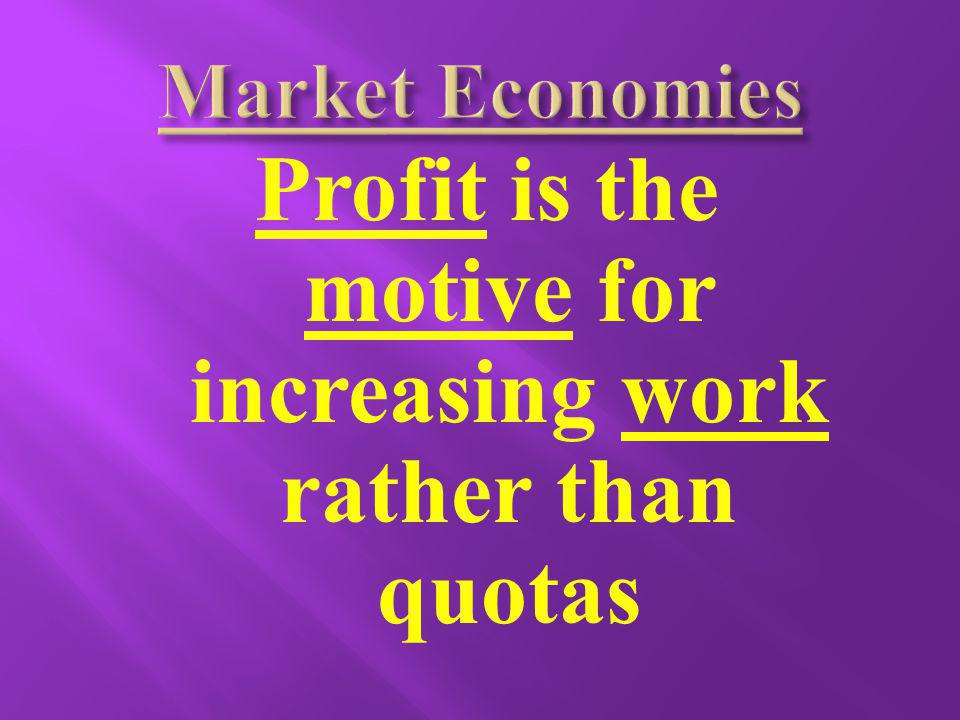 Profit is the motive for increasing work rather than quotas