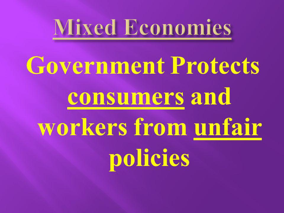 Government Protects consumers and workers from unfair policies