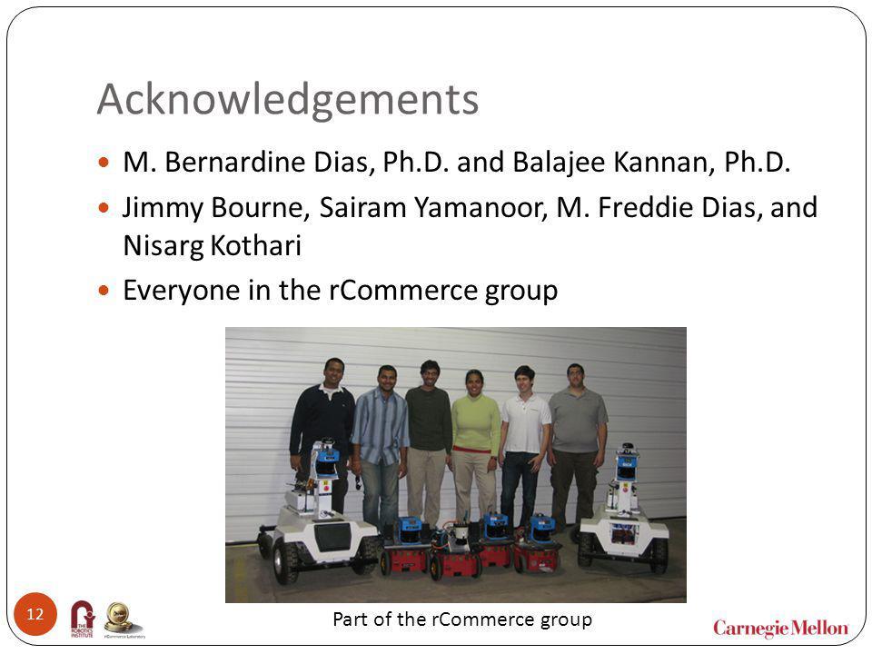Acknowledgements M. Bernardine Dias, Ph.D. and Balajee Kannan, Ph.D.