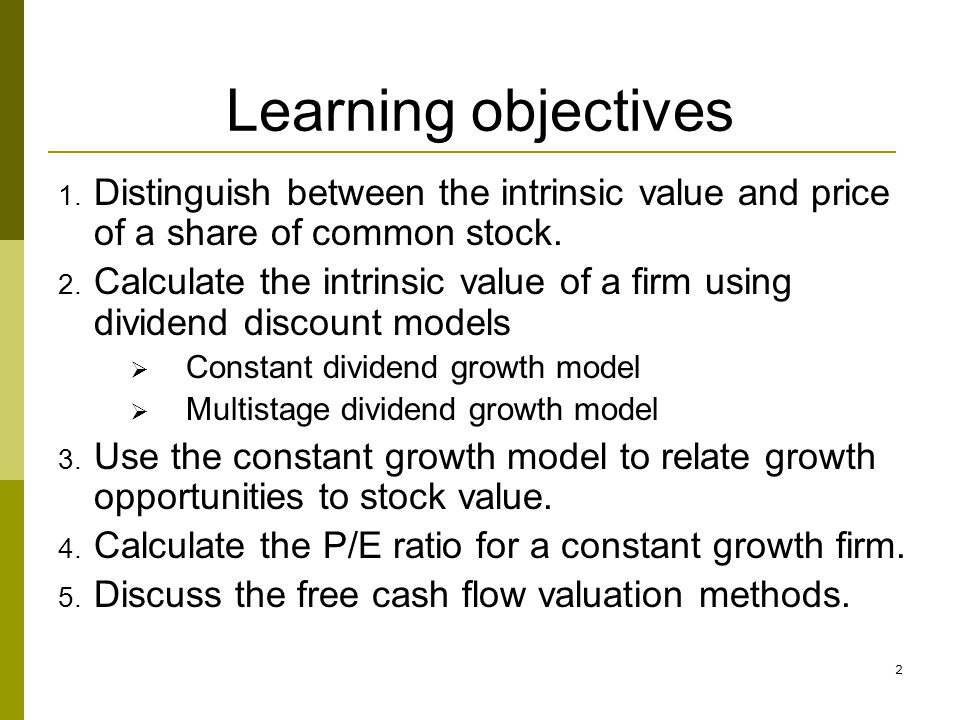 Learning objectives Distinguish between the intrinsic value and price of a share of common stock.