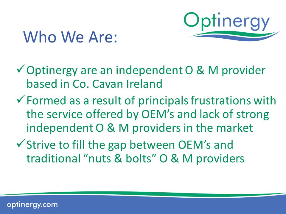 Who We Are: Optinergy are an independent O & M provider based in Co. Cavan Ireland.