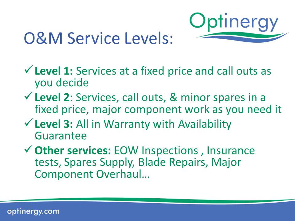 O&M Service Levels: Level 1: Services at a fixed price and call outs as you decide.