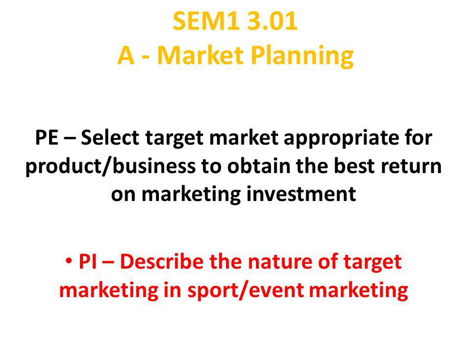 PI – Describe the nature of target marketing in sport/event marketing