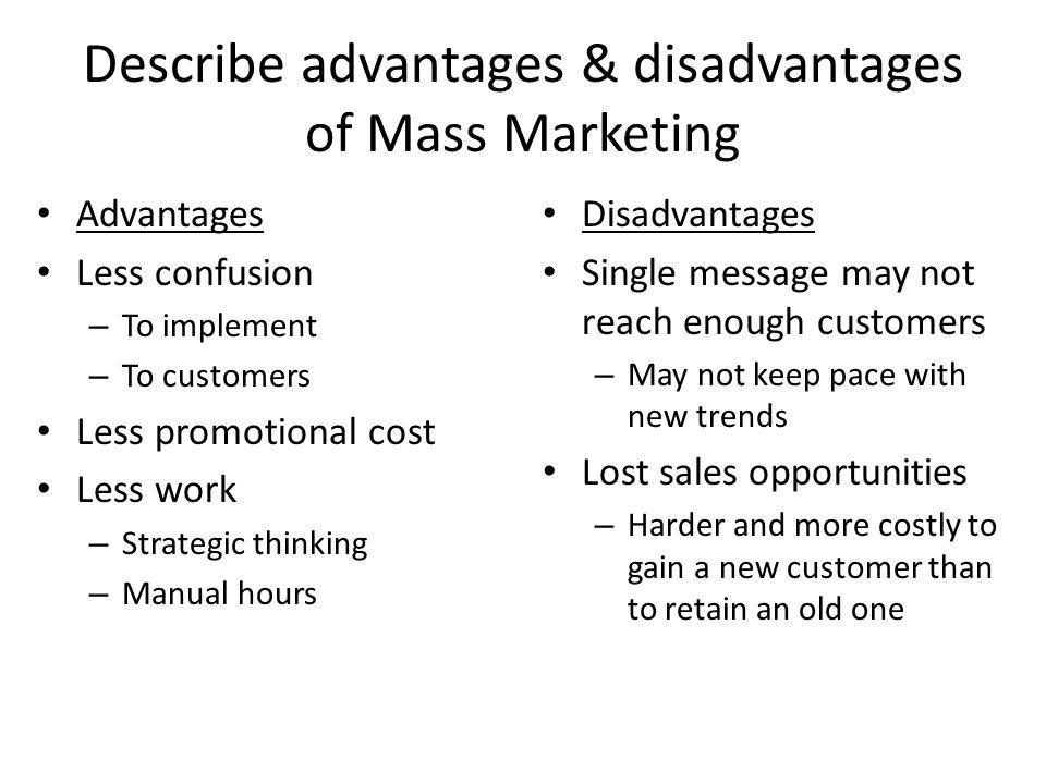 Describe advantages & disadvantages of Mass Marketing
