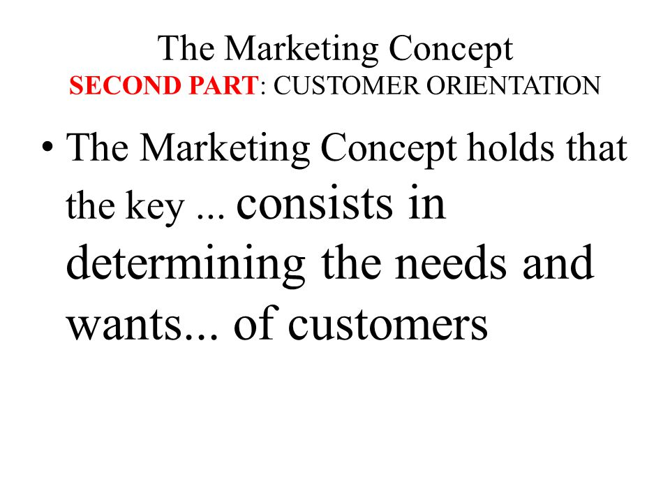 The Marketing Concept SECOND PART: CUSTOMER ORIENTATION
