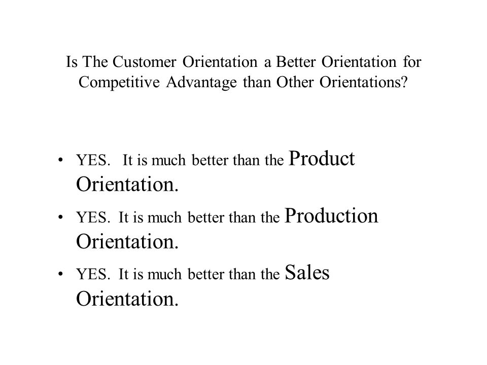 Is The Customer Orientation a Better Orientation for Competitive Advantage than Other Orientations