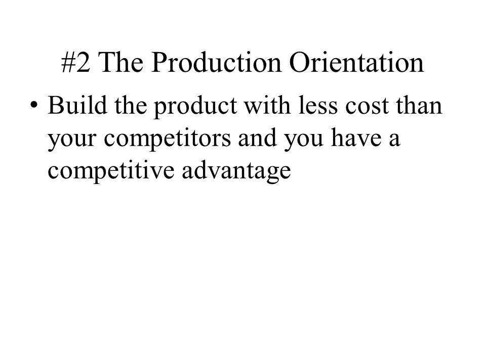 #2 The Production Orientation