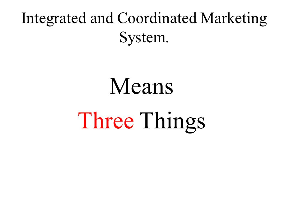 Integrated and Coordinated Marketing System.