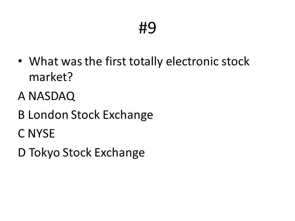 #9 What was the first totally electronic stock market A NASDAQ