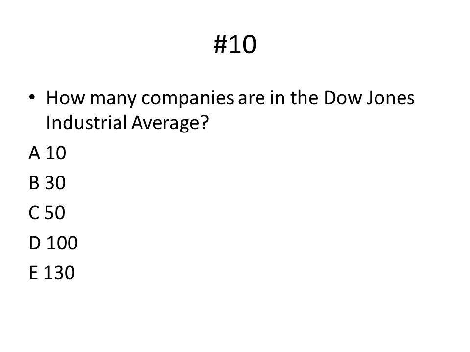 #10 How many companies are in the Dow Jones Industrial Average A 10