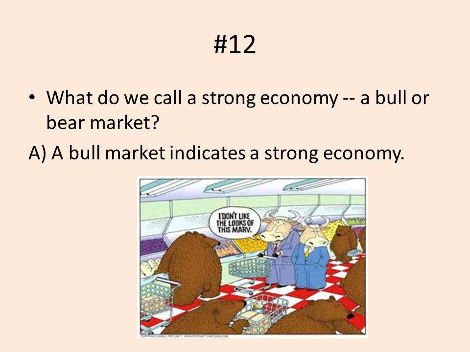 #12 What do we call a strong economy -- a bull or bear market