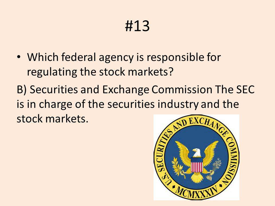 #13 Which federal agency is responsible for regulating the stock markets