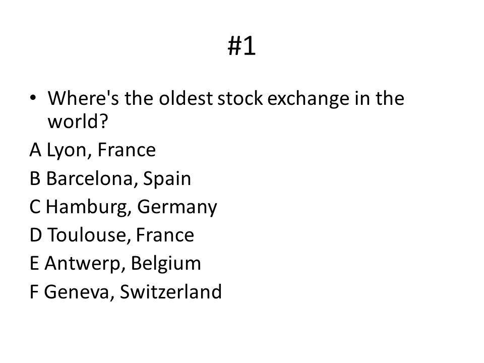 #1 Where s the oldest stock exchange in the world A Lyon, France