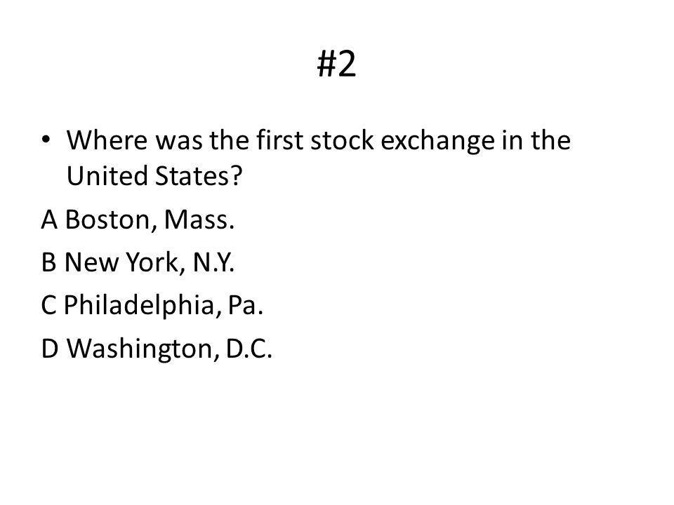 #2 Where was the first stock exchange in the United States