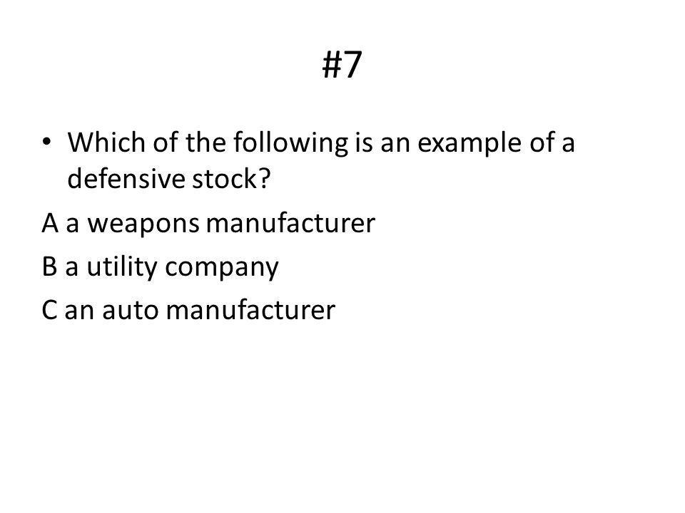 #7 Which of the following is an example of a defensive stock