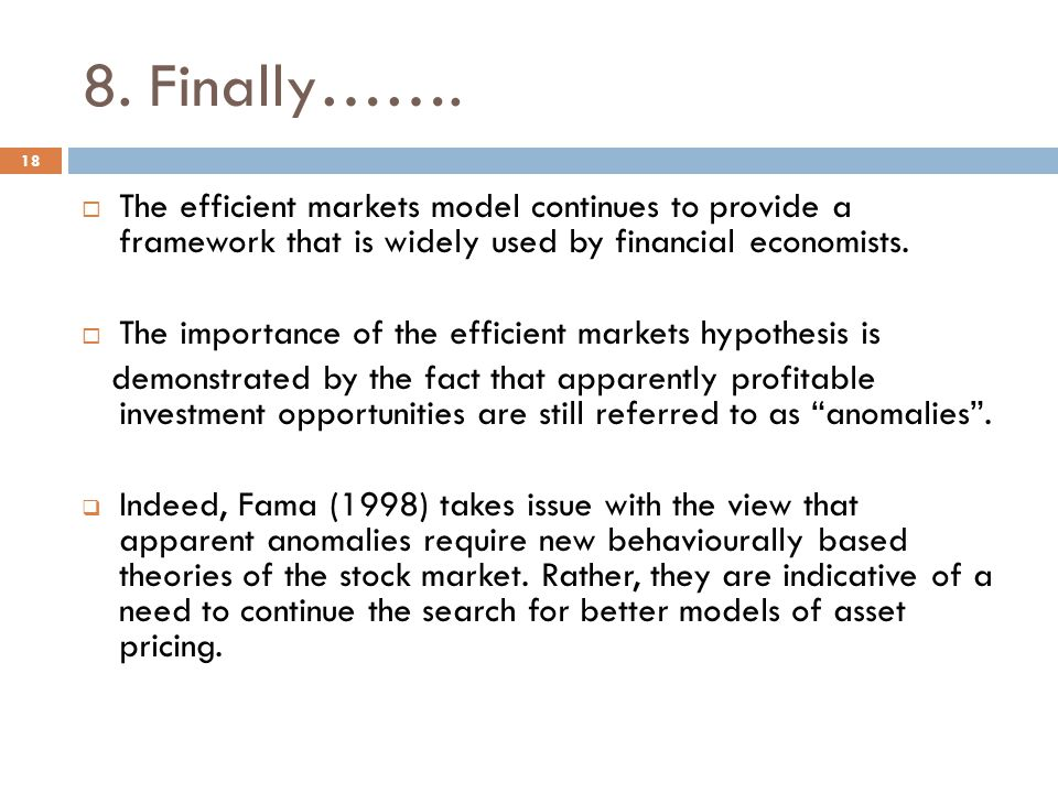 8. Finally……. The efficient markets model continues to provide a framework that is widely used by financial economists.