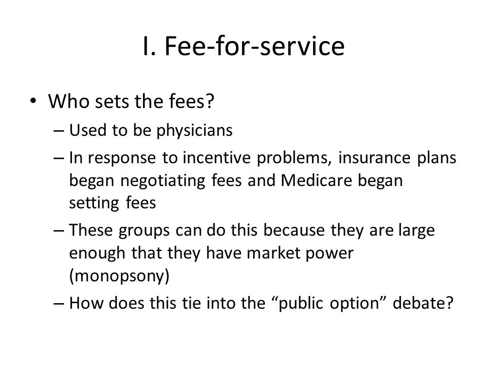 I. Fee-for-service Who sets the fees Used to be physicians