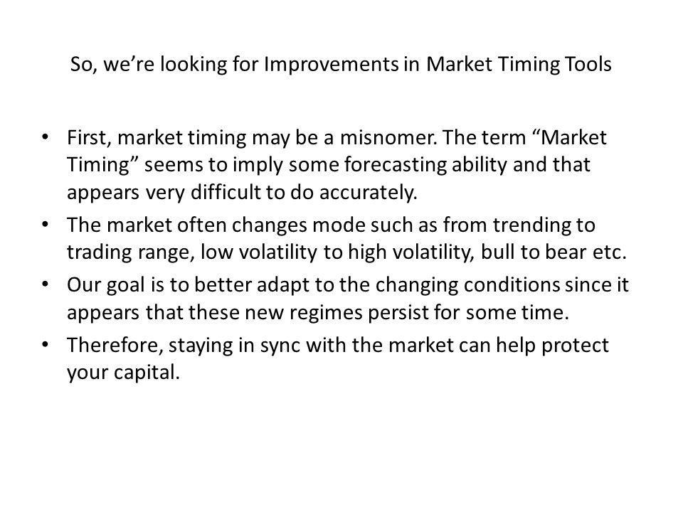 So, we're looking for Improvements in Market Timing Tools