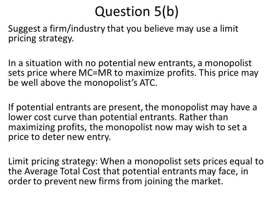 Question 5(b) Suggest a firm/industry that you believe may use a limit pricing strategy.