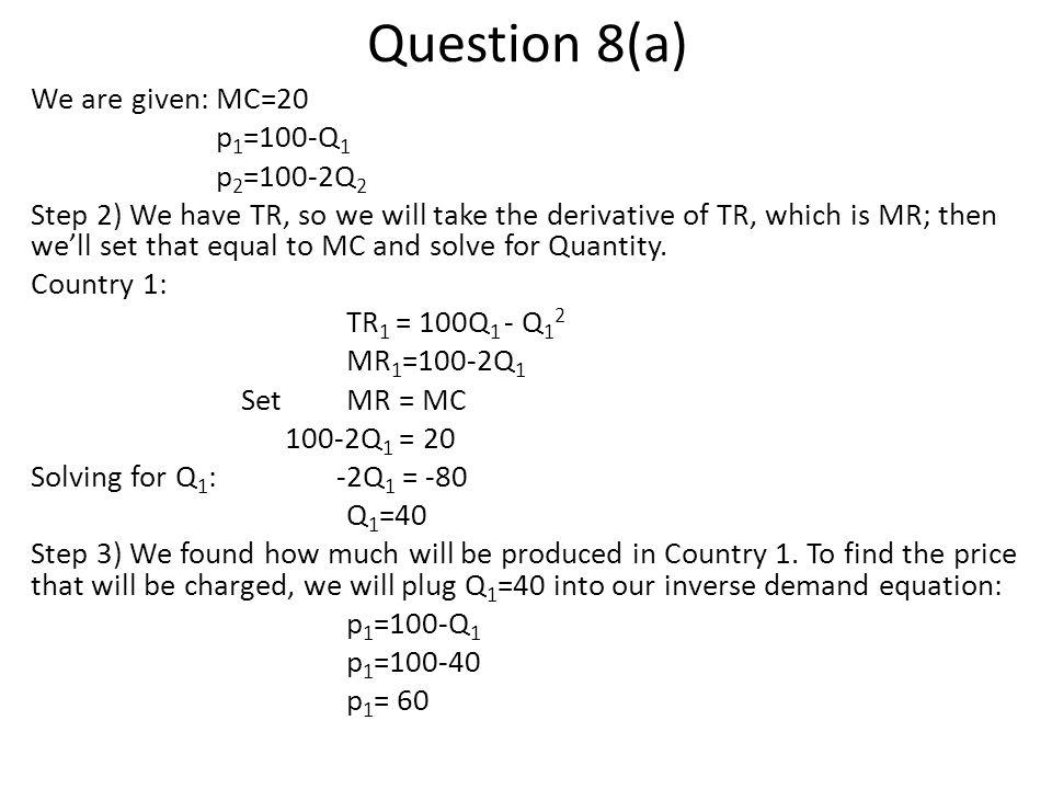 Question 8(a) We are given: MC=20 p1=100-Q1 p2=100-2Q2