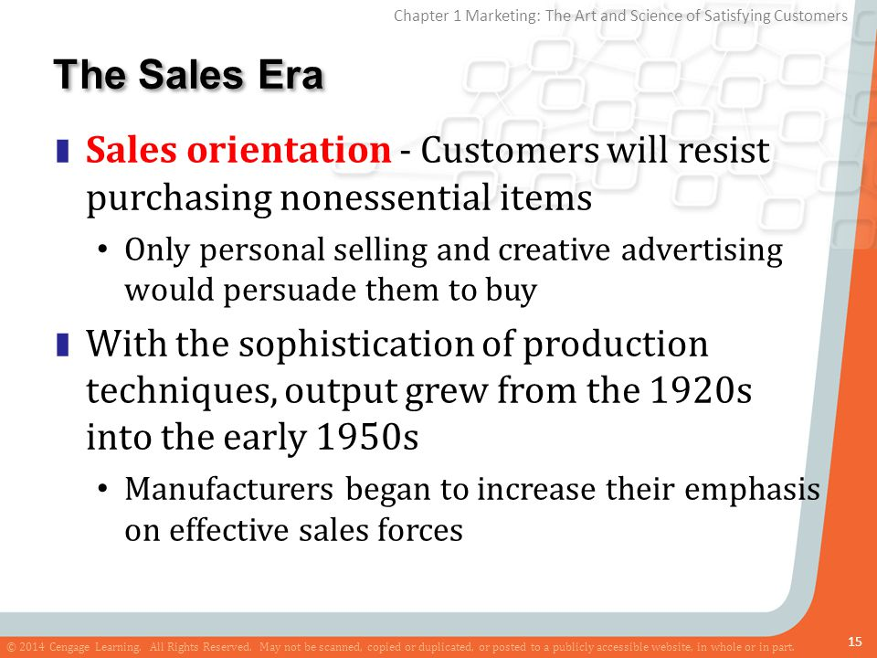 The Sales Era Sales orientation - Customers will resist purchasing nonessential items.