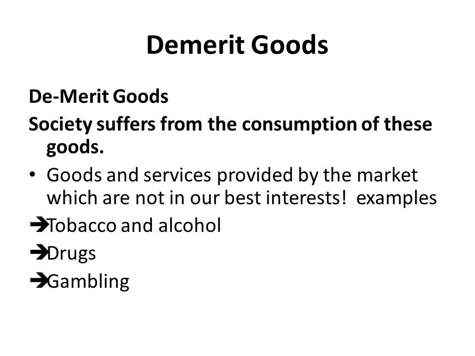 merit and demerit of free market De-merit goods are thought to be market failure with demerit goods the free market may fail to take into account the negative externalities of consumption.