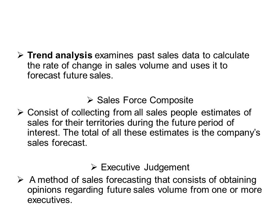 Trend analysis examines past sales data to calculate the rate of change in sales volume and uses it to forecast future sales.