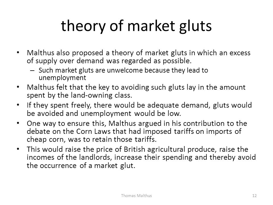 theory of market gluts Malthus also proposed a theory of market gluts in which an excess of supply over demand was regarded as possible.