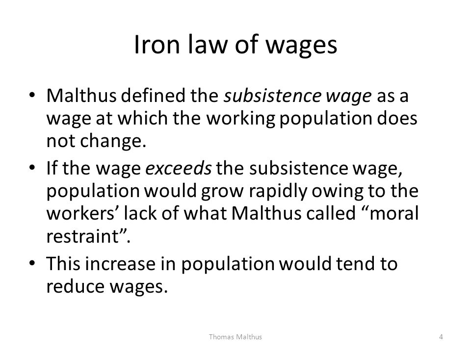 Iron law of wages Malthus defined the subsistence wage as a wage at which the working population does not change.