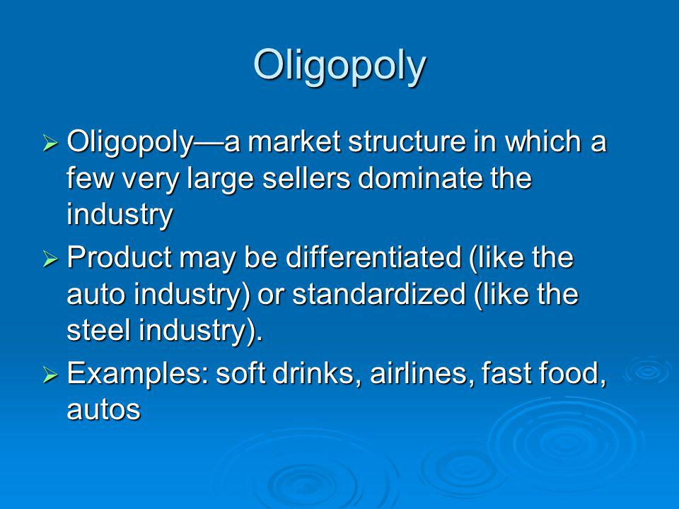 Oligopoly Oligopoly—a market structure in which a few very large sellers dominate the industry.