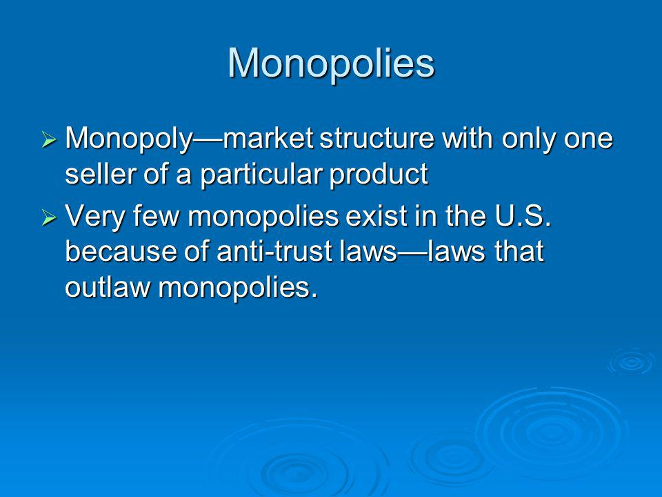 Monopolies Monopoly—market structure with only one seller of a particular product.