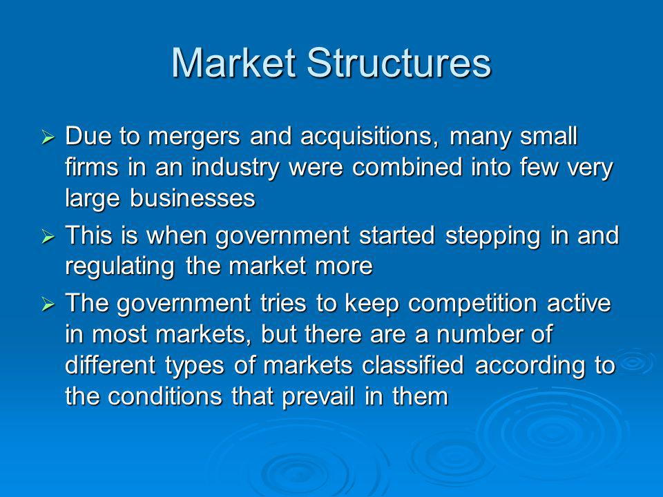 Market Structures Due to mergers and acquisitions, many small firms in an industry were combined into few very large businesses.