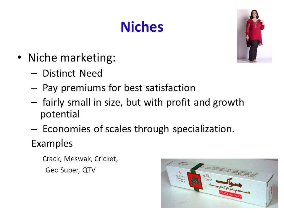Niches Niche marketing: Distinct Need