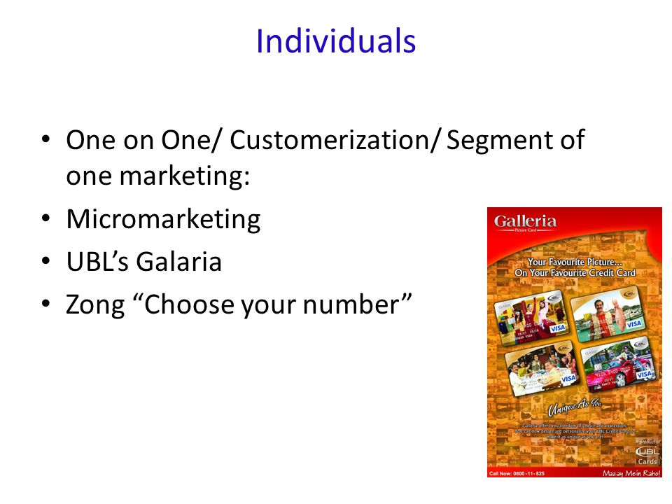 Individuals One on One/ Customerization/ Segment of one marketing: