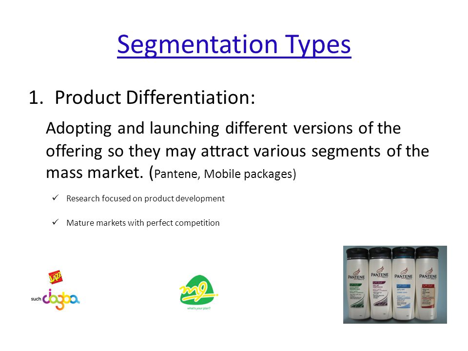 Segmentation Types Product Differentiation: