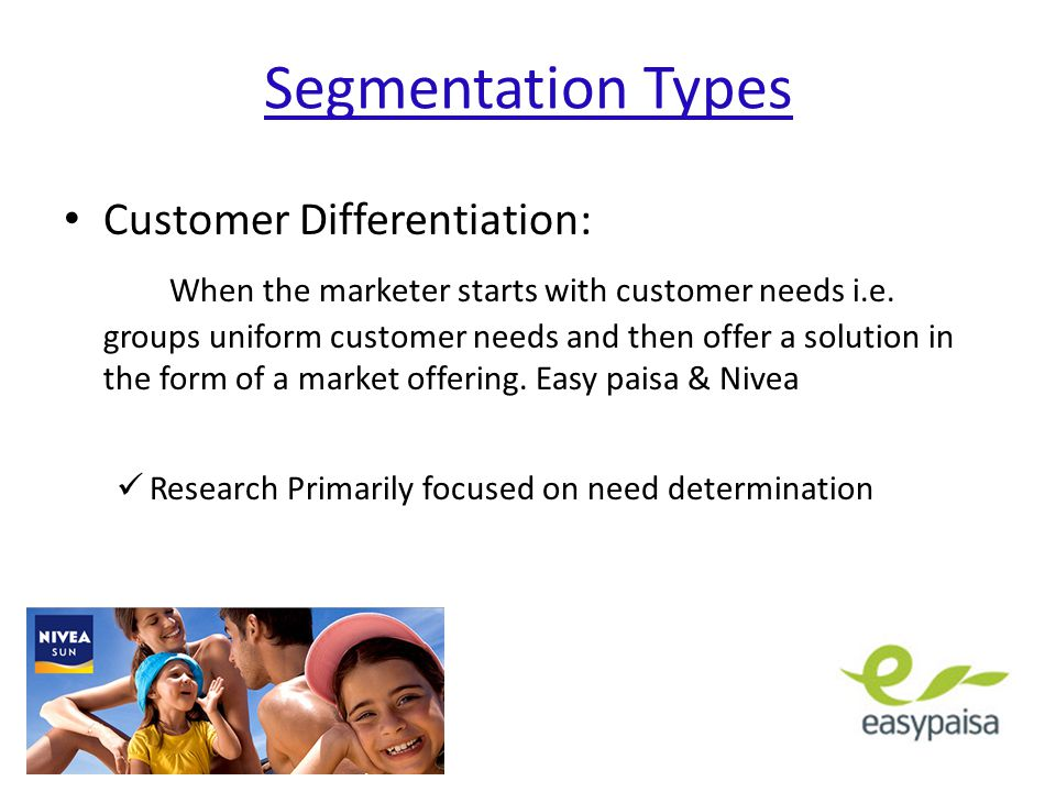Segmentation Types Customer Differentiation: