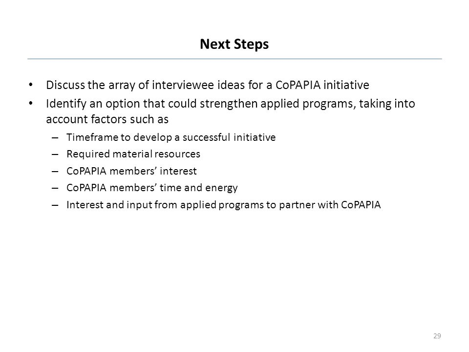 Next Steps Discuss the array of interviewee ideas for a CoPAPIA initiative.