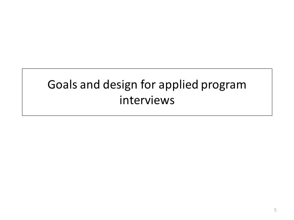 Goals and design for applied program interviews