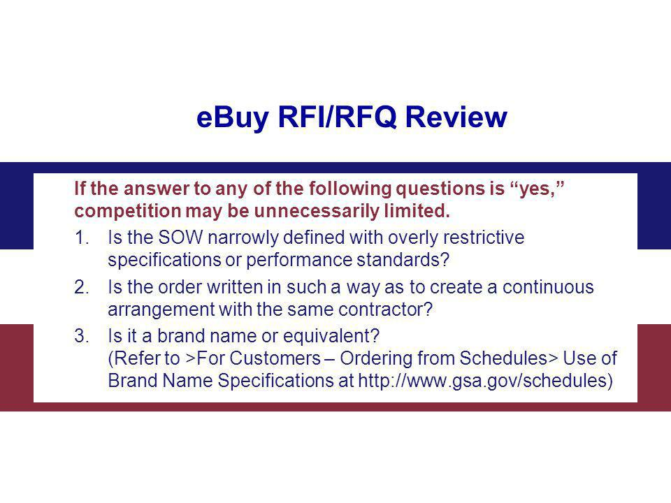 eBuy RFI/RFQ Review If the answer to any of the following questions is yes, competition may be unnecessarily limited.