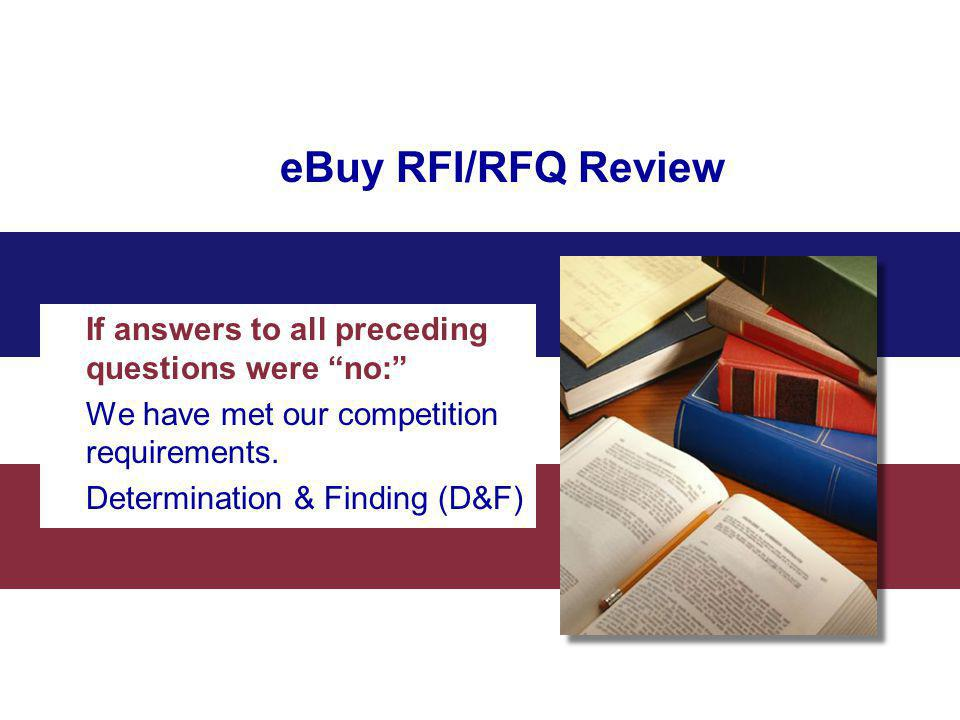 eBuy RFI/RFQ Review If answers to all preceding questions were no: