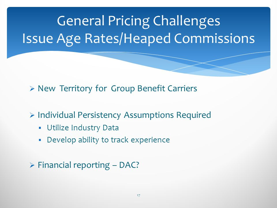 General Pricing Challenges Issue Age Rates/Heaped Commissions