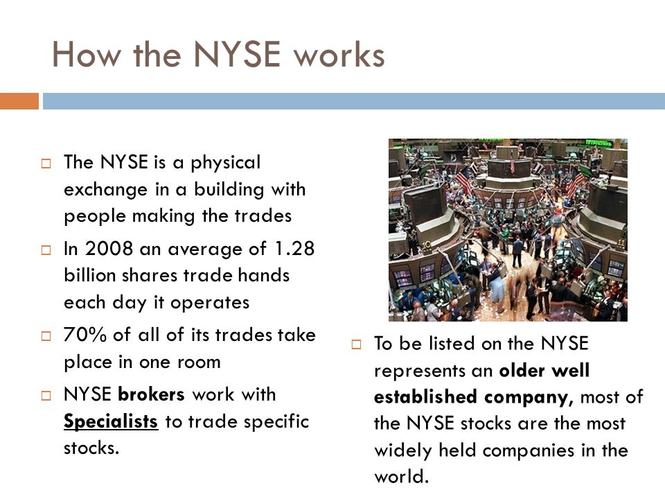 How the NYSE works The NYSE is a physical exchange in a building with people making the trades.