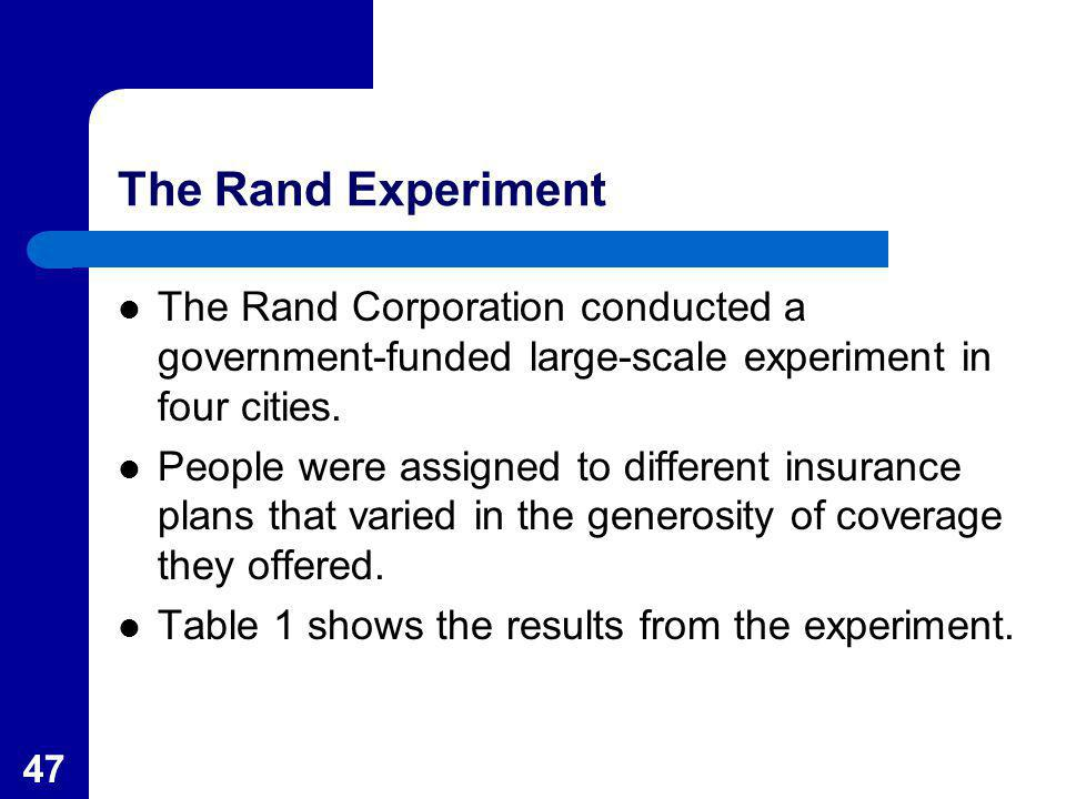 The Rand Experiment The Rand Corporation conducted a government-funded large-scale experiment in four cities.