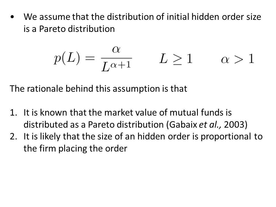 We assume that the distribution of initial hidden order size is a Pareto distribution