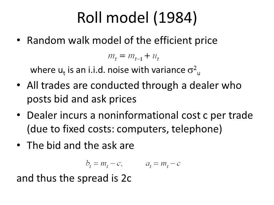 Roll model (1984) Random walk model of the efficient price