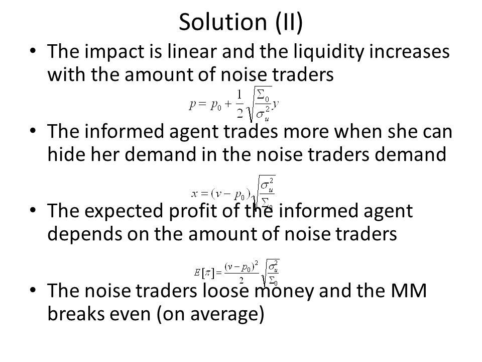 Solution (II) The impact is linear and the liquidity increases with the amount of noise traders.