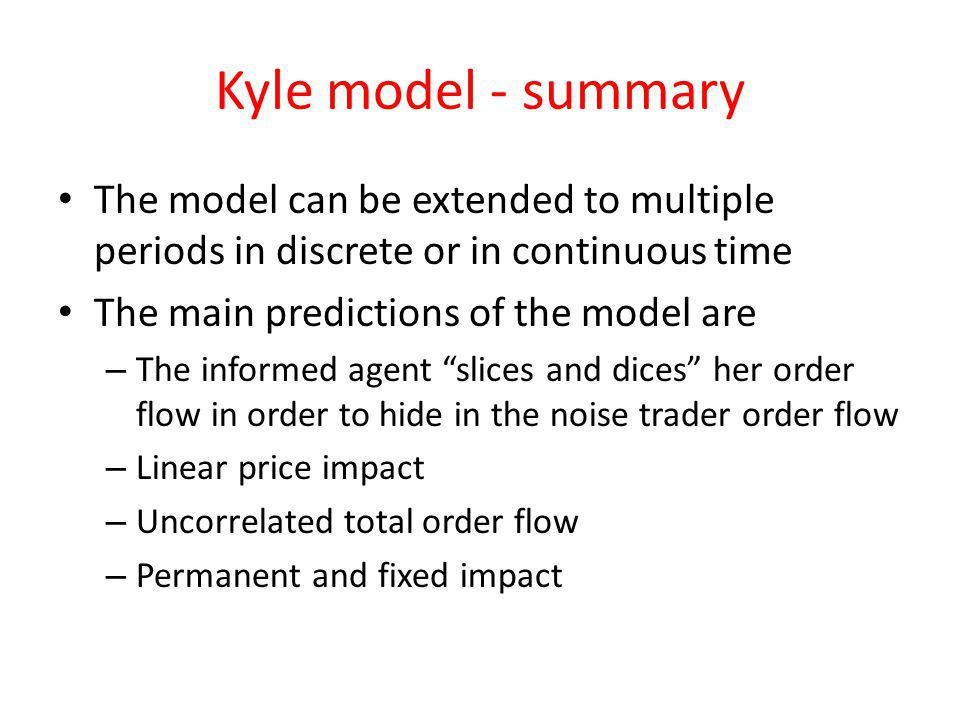 Kyle model - summary The model can be extended to multiple periods in discrete or in continuous time.